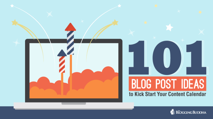 101 Blog Post Ideas To Kick Start Your Calender