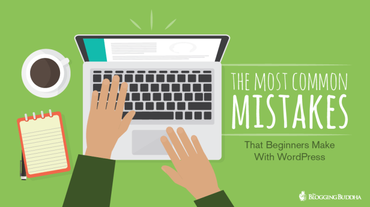 The Most Common Mistakes That Beginners Make With WordPress