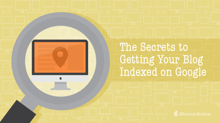 The Secrets to Getting Your Blog Indexed on Google