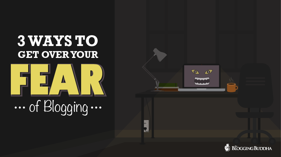 3 Ways To Get Over Your Fear Of Blogging