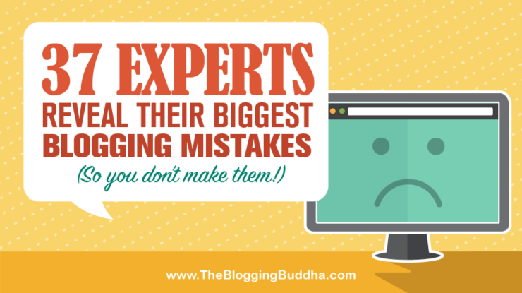 37 Experts Reveal Their Biggest Blogging Mistakes (So You Don't Make Them!)