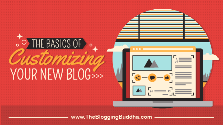 The Basics of Customizing Your New Blog