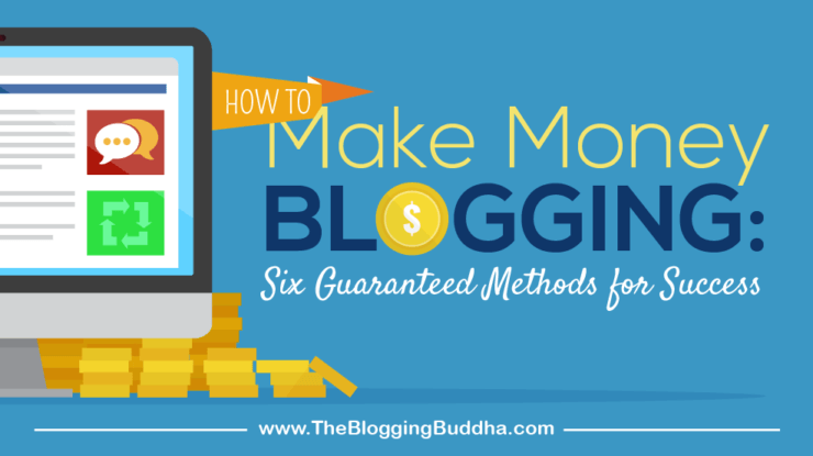 How to Make Money Blogging: Six Guaranteed Methods for Success