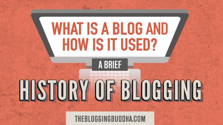 What is a blog and how is it used a brief history of blogging